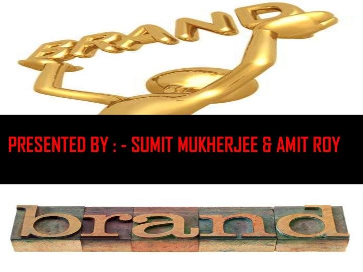 PRESENTED BY : - SUMIT MUKHERJEE & AMIT ROY