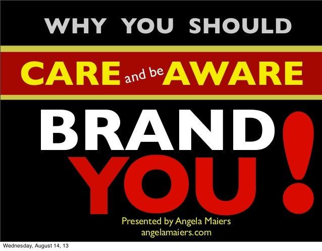 Y WHY YOU SHOULD BRAND OU ! CARE AWARECARE AWARECARE AWARECARE AWARECARE AWAREand be Presented by Angela Maiers angelamaie...