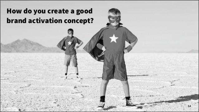 How do you create a good brand activation concept?  Wanna play?  !14