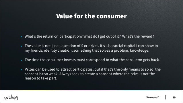 Value for the consumer • What's the return on participation? What do I get out of it? What's the reward? • The value is no...