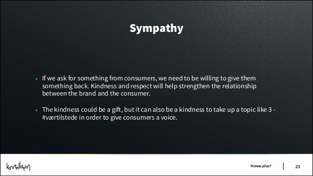 Sympathy  • If we ask for something from consumers, we need to be willing to give them  something back. Kindness and respe...