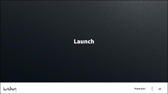 Launch  Wanna play?  !25