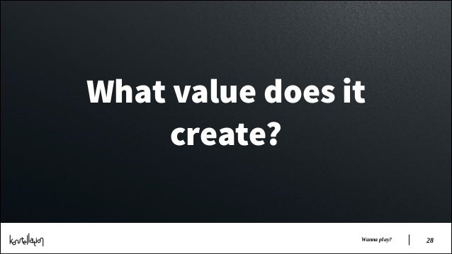 What value does it create? Wanna play?  !28