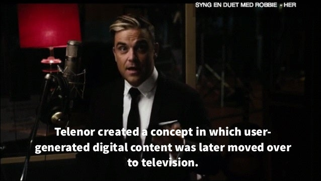 Telenor created a concept in which usergenerated digital content was later moved over to television.  !35