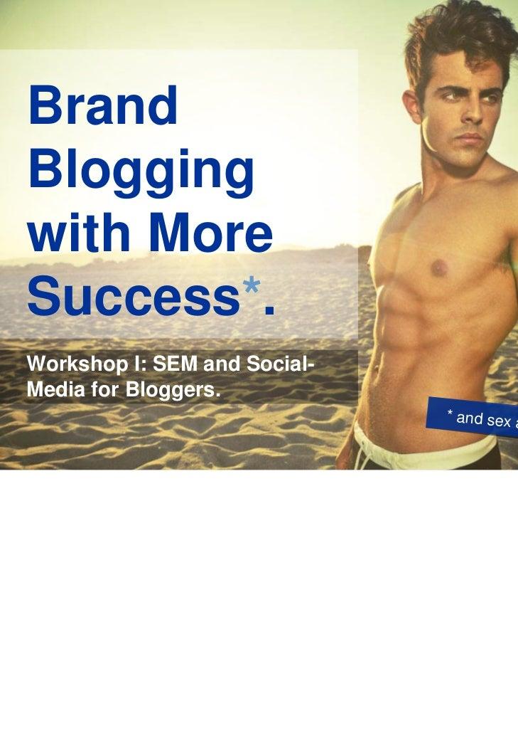 BrandBloggingwith MoreSuccess*.Workshop I: SEM and Social-Media for Bloggers.                              * and sex ap   ...