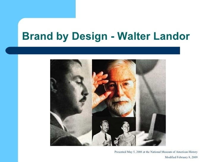 Brand by Design - Walter Landor Presented May 5, 2006 at the National Museum of American History Modified February 8, 2009