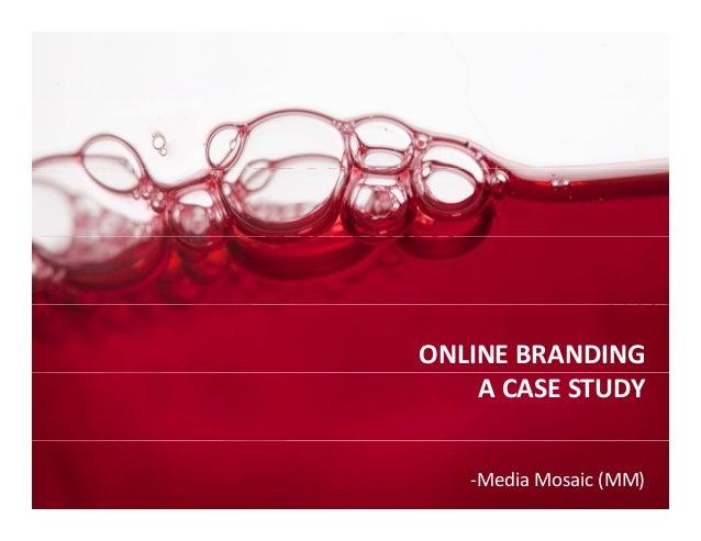 BRANDING CASESTUDY CASE STUDY ONLINEBRANDING ACASESTUDY ‐MediaMosaic(MM)