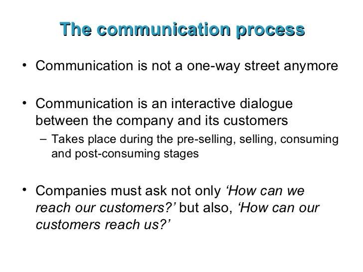 The communication process <ul><li>Communication is not a one-way street anymore </li></ul><ul><li>Communication is an inte...