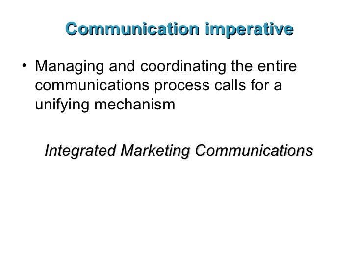 Communication imperative <ul><li>Managing and coordinating the entire communications process calls for a unifying mechanis...