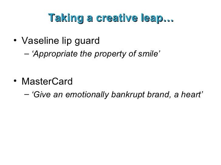Taking a creative leap… <ul><li>Vaseline lip guard </li></ul><ul><ul><li>' Appropriate the property of smile' </li></ul></...