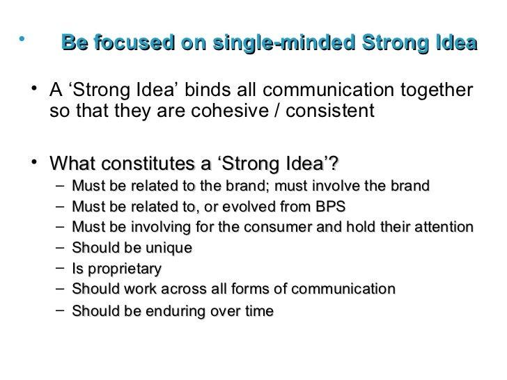<ul><li>Be focused on single-minded Strong Idea   </li></ul><ul><li>A 'Strong Idea' binds all communication together so th...