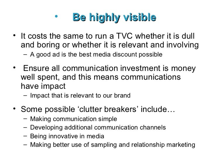 <ul><li>Be highly visible   </li></ul><ul><li>It costs the same to run a TVC whether it is dull and boring or whether it i...