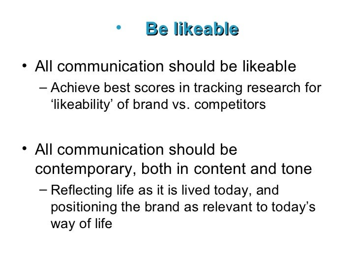 <ul><li>Be likeable   </li></ul><ul><li>All communication should be likeable </li></ul><ul><ul><li>Achieve best scores in ...