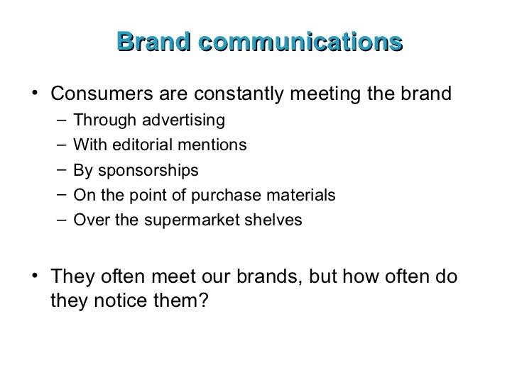 Brand communications <ul><li>Consumers are constantly meeting the brand </li></ul><ul><ul><li>Through advertising </li></u...