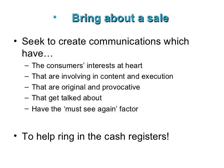 <ul><li>Bring about a sale   </li></ul><ul><li>Seek to create communications which have… </li></ul><ul><ul><li>The consume...