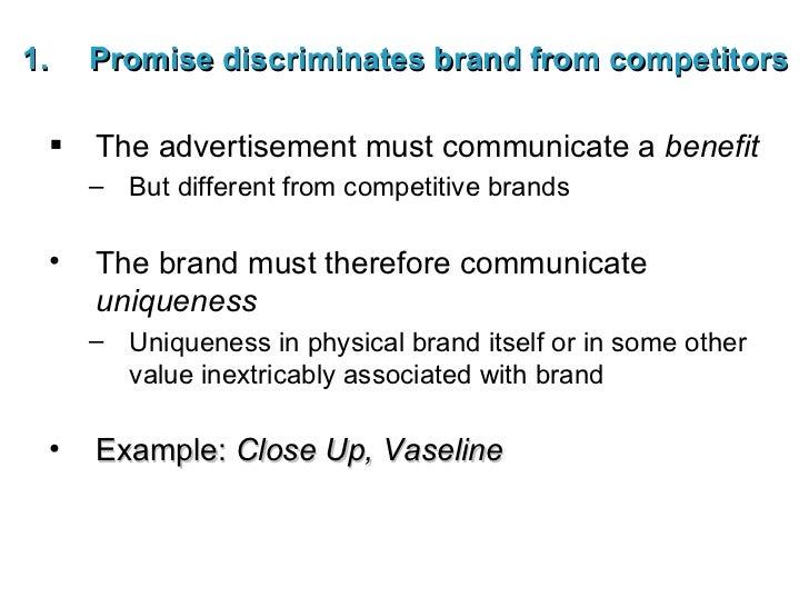 <ul><li>Promise discriminates brand from competitors </li></ul><ul><li>The advertisement must communicate a  benefit </li>...