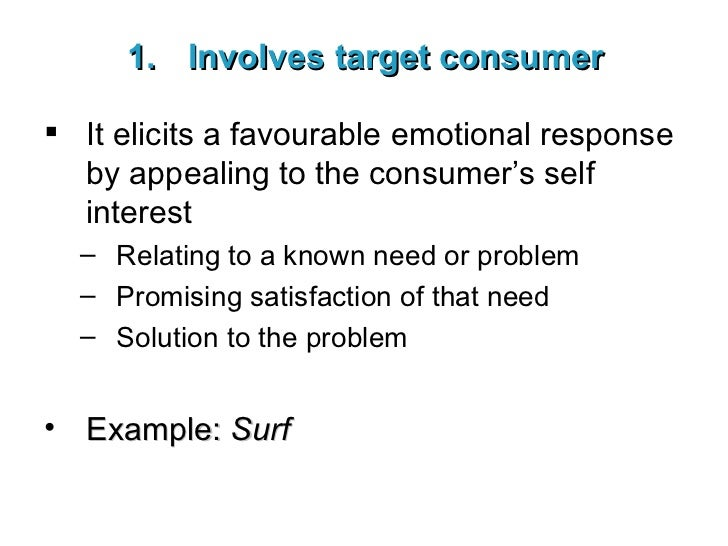 <ul><li>Involves target consumer </li></ul><ul><li>It elicits a favourable emotional response by appealing to the consumer...