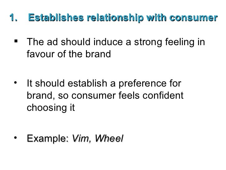 <ul><li>Establishes relationship with consumer </li></ul><ul><li>The ad should induce a strong feeling in favour of the br...
