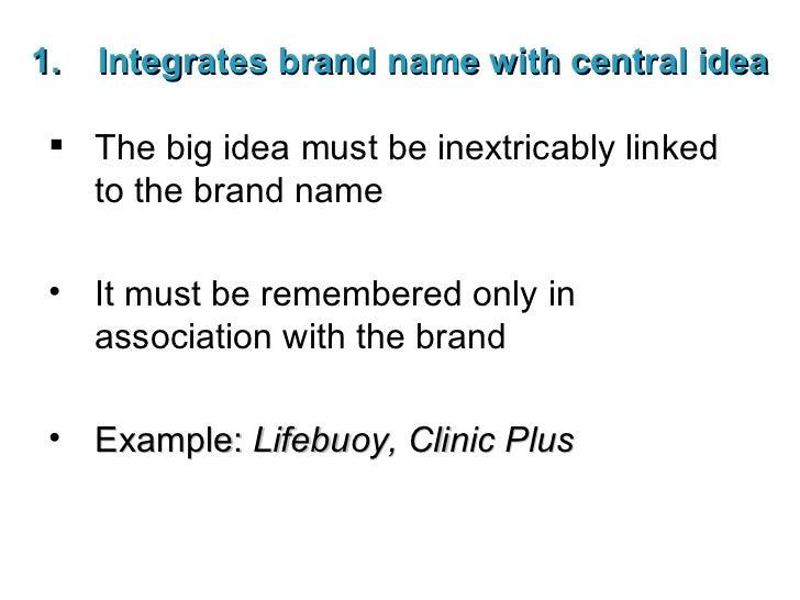 <ul><li>Integrates brand name with central idea </li></ul><ul><li>The big idea must be inextricably linked to the brand na...