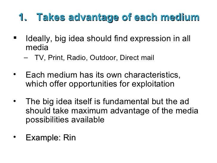 <ul><li>Takes advantage of each medium </li></ul><ul><li>Ideally, big idea should find expression in all media </li></ul><...