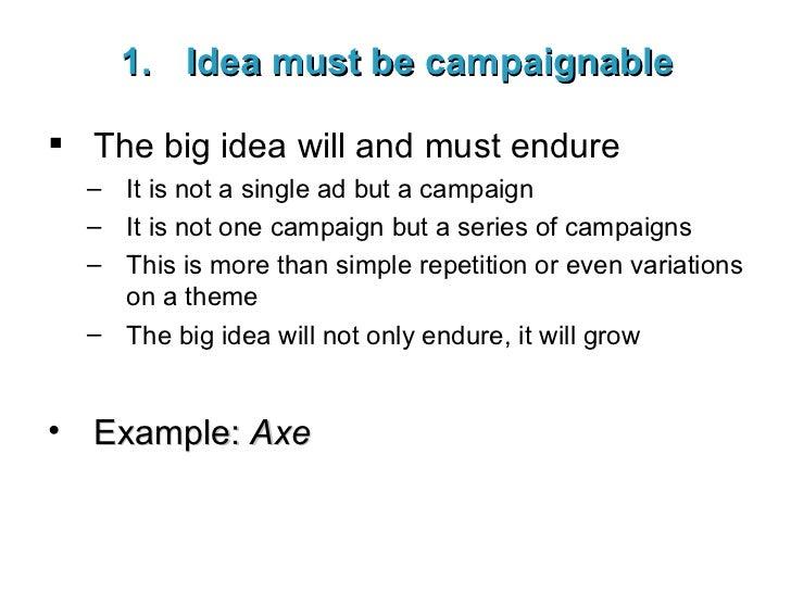 <ul><li>Idea must be campaignable </li></ul><ul><li>The big idea will and must endure </li></ul><ul><ul><li>It is not a si...