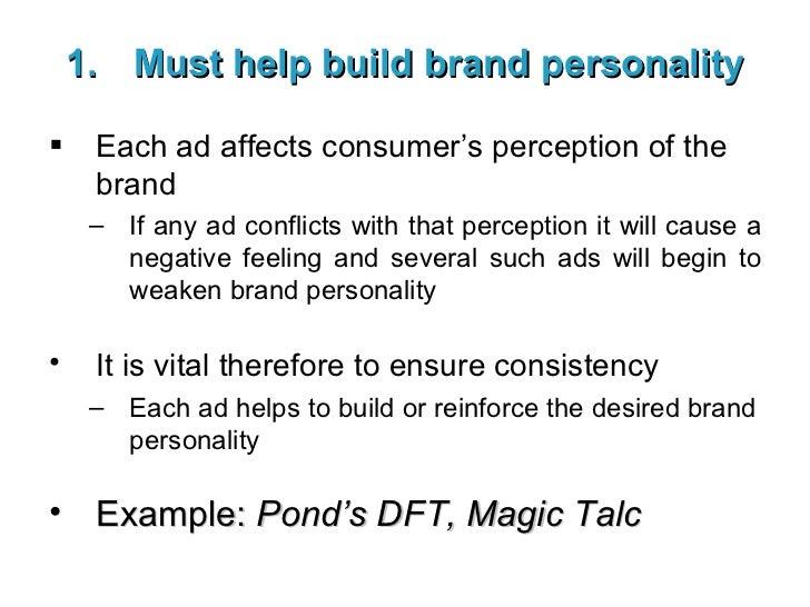 <ul><li>Must help build brand personality </li></ul><ul><li>Each ad affects consumer's perception of the brand </li></ul><...