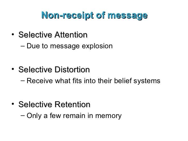 Non-receipt of message <ul><li>Selective Attention </li></ul><ul><ul><li>Due to message explosion </li></ul></ul><ul><li>S...