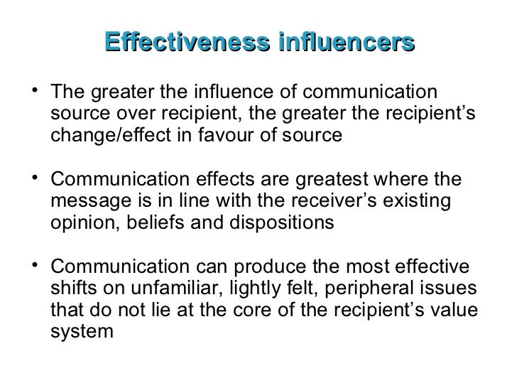 Effectiveness influencers <ul><li>The greater the influence of communication source over recipient, the greater the recipi...