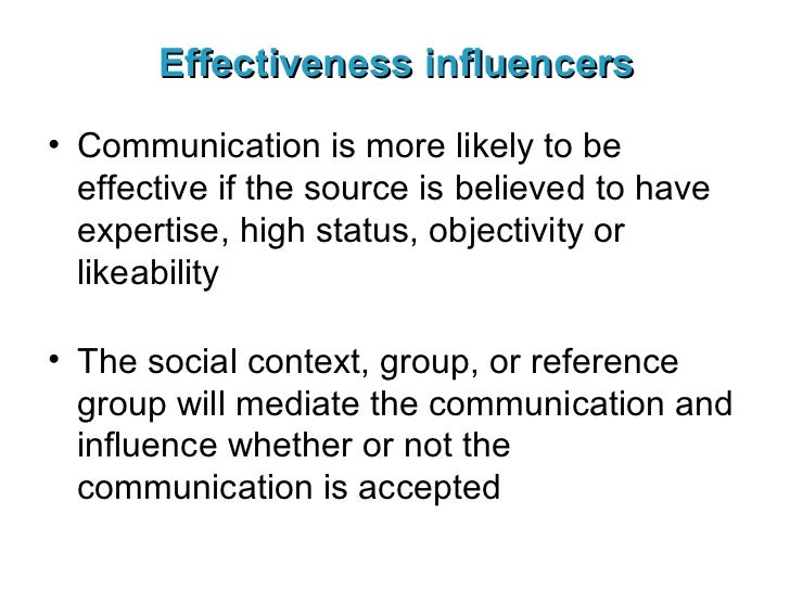 Effectiveness influencers <ul><li>Communication is more likely to be effective if the source is believed to have expertise...
