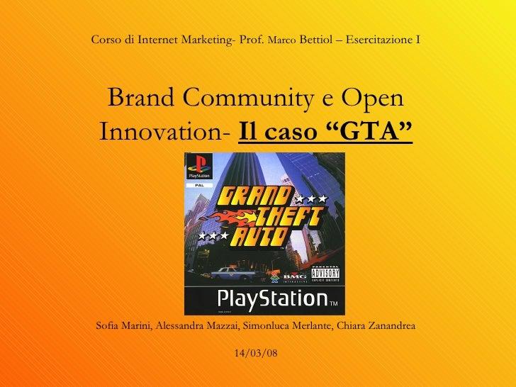 """Corso di Internet Marketing- Prof.  Marco  Bettiol – Esercitazione I   Brand Community e Open Innovation-  Il caso """"GTA"""" S..."""