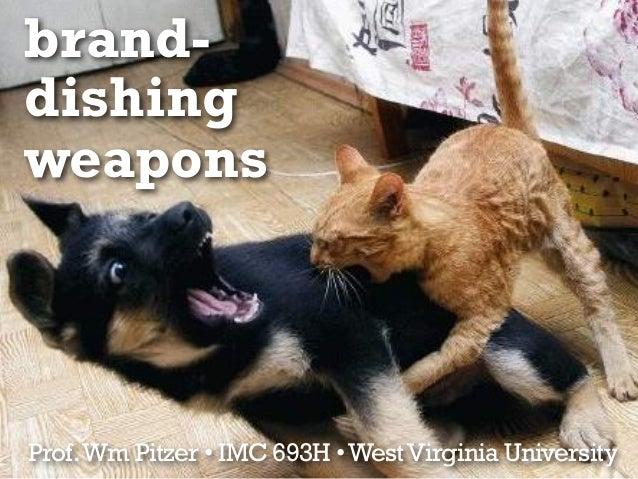 brand- dishing weapons Prof.Wm Pitzer • IMC 693H •WestVirginia University