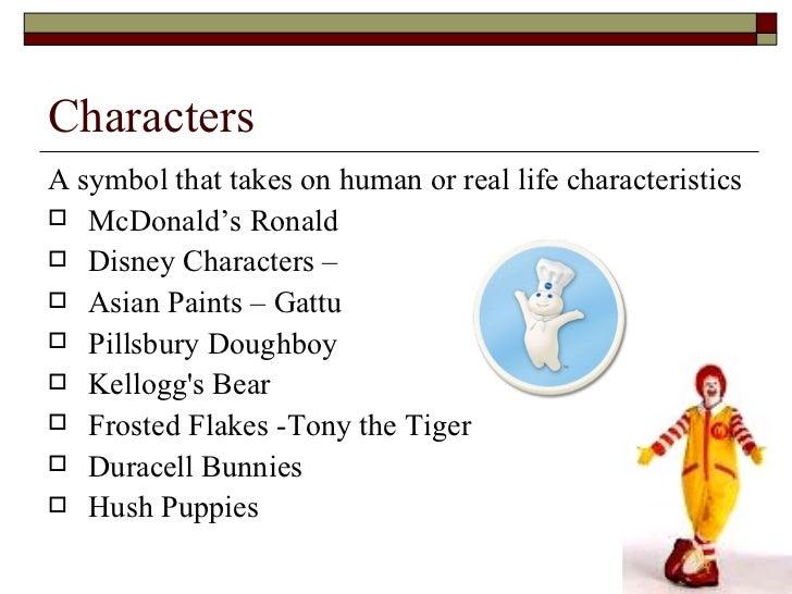Characters <ul><li>A symbol that takes on human or real life characteristics </li></ul><ul><li>McDonald's Ronald </li></ul...