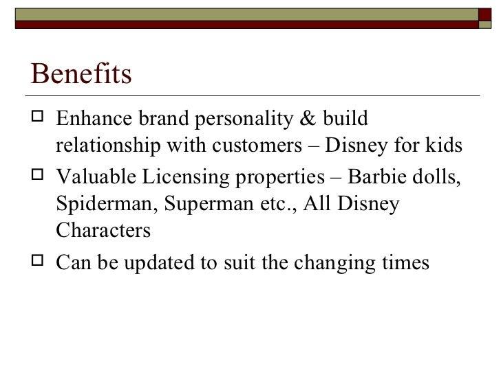 Benefits <ul><li>Enhance brand personality & build relationship with customers – Disney for kids </li></ul><ul><li>Valuabl...