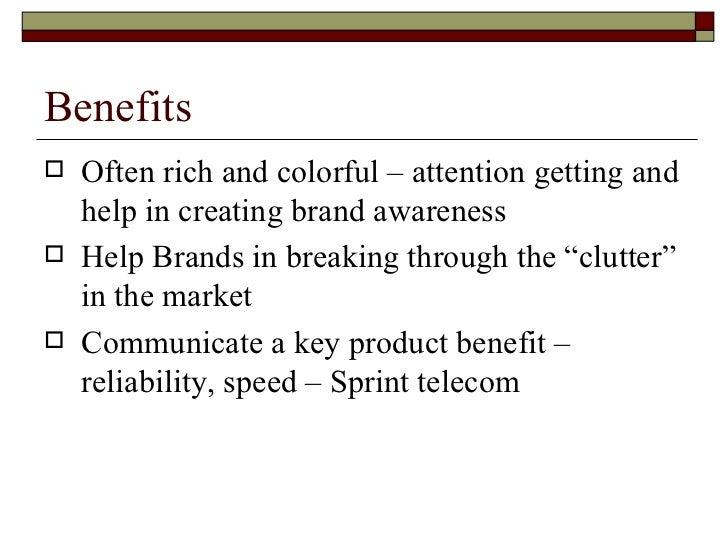 Benefits <ul><li>Often rich and colorful – attention getting and help in creating brand awareness </li></ul><ul><li>Help B...
