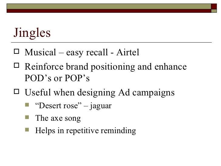 Jingles <ul><li>Musical – easy recall - Airtel </li></ul><ul><li>Reinforce brand positioning and enhance POD's or POP's </...