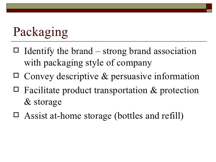 Packaging <ul><li>Identify the brand – strong brand association with packaging style of company </li></ul><ul><li>Convey d...