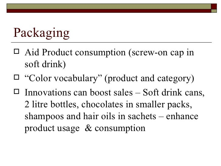 """Packaging <ul><li>Aid Product consumption (screw-on cap in soft drink) </li></ul><ul><li>"""" Color vocabulary"""" (product and ..."""