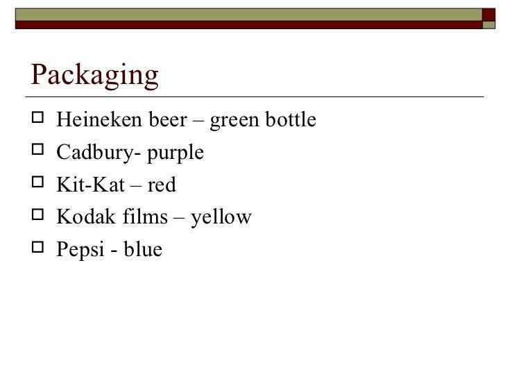 Packaging <ul><li>Heineken beer – green bottle </li></ul><ul><li>Cadbury- purple </li></ul><ul><li>Kit-Kat – red </li></ul...