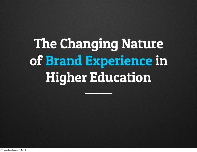 The Changing Nature                         of Brand Experience in                            Higher EducationThursday, Ma...