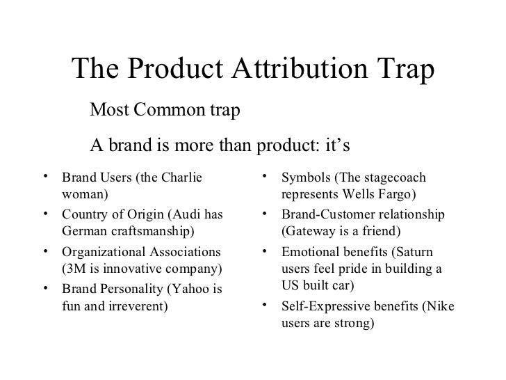 The Product Attribution Trap <ul><li>Brand Users (the Charlie woman) </li></ul><ul><li>Country of Origin (Audi has German ...