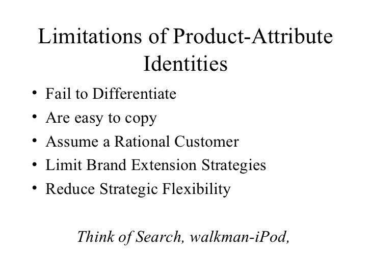 Limitations of Product-Attribute Identities <ul><li>Fail to Differentiate </li></ul><ul><li>Are easy to copy </li></ul><ul...