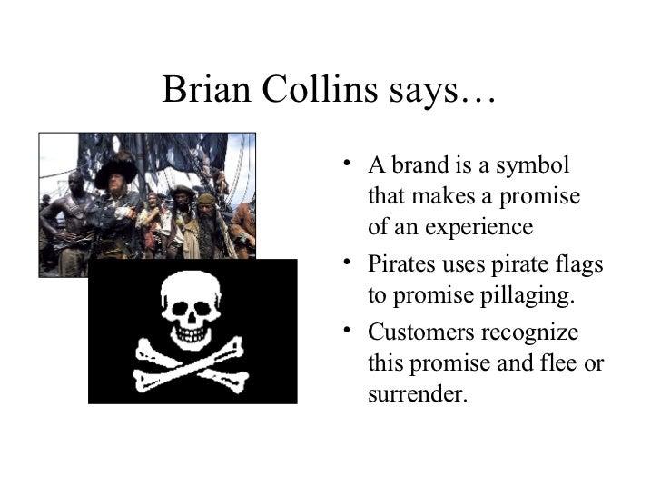 Brian Collins says… <ul><li>A brand is a symbol that makes a promise of an experience </li></ul><ul><li>Pirates uses pirat...