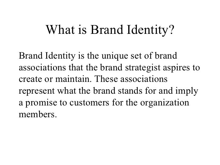 What is Brand Identity? <ul><li>Brand Identity is the unique set of brand associations that the brand strategist aspires t...