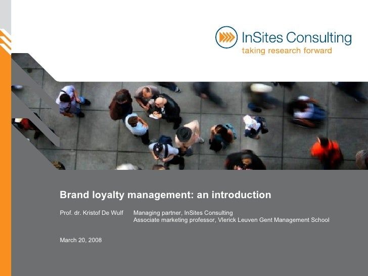 Brand loyalty management: an introduction Prof. dr. Kristof De Wulf Managing partner, InSites Consulting Associate marketi...