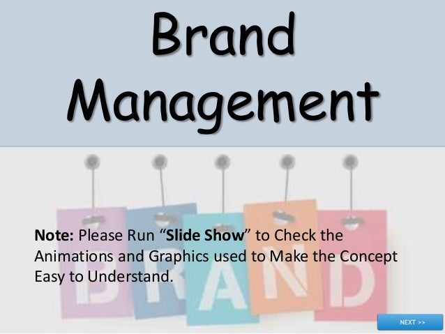 "Brand Management Note: Please Run ""Slide Show"" to Check the Animations and Graphics used to Make the Concept Easy to Under..."
