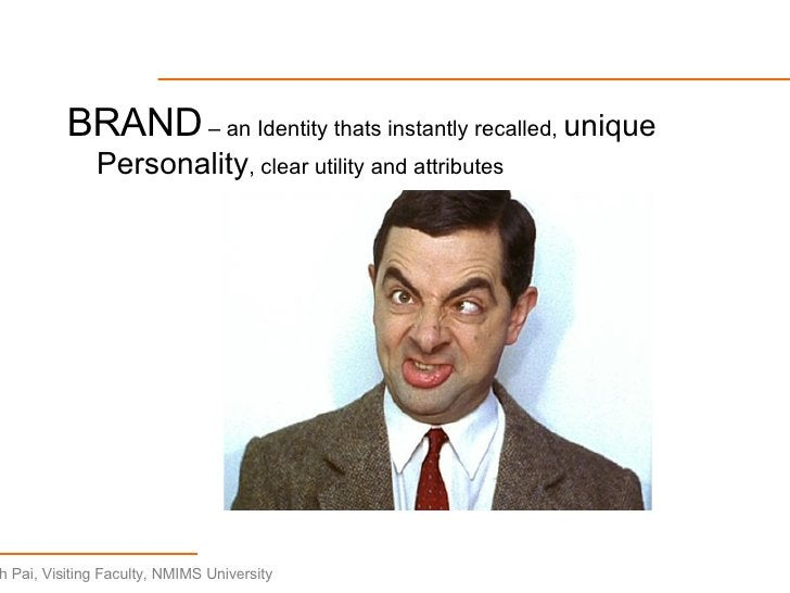 <ul><li>BRAND  – an Identity thats instantly recalled,  unique Personality , clear utility and attributes </li></ul>