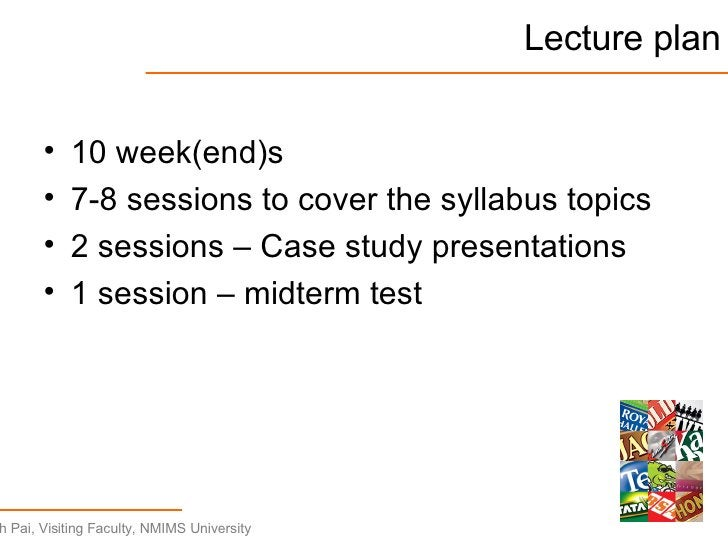 Lecture plan <ul><li>10 week(end)s </li></ul><ul><li>7-8 sessions to cover the syllabus topics </li></ul><ul><li>2 session...