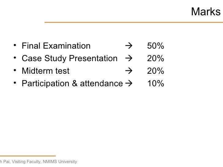 Marks <ul><li>Final Examination    50% </li></ul><ul><li>Case Study Presentation  20% </li></ul><ul><li>Midterm test  2...