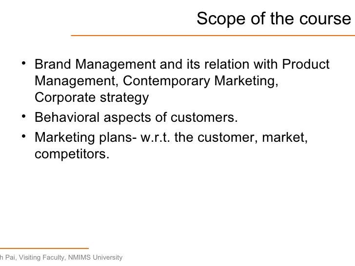 Scope of the course <ul><li>Brand Management and its relation with Product Management, Contemporary Marketing, Corporate s...