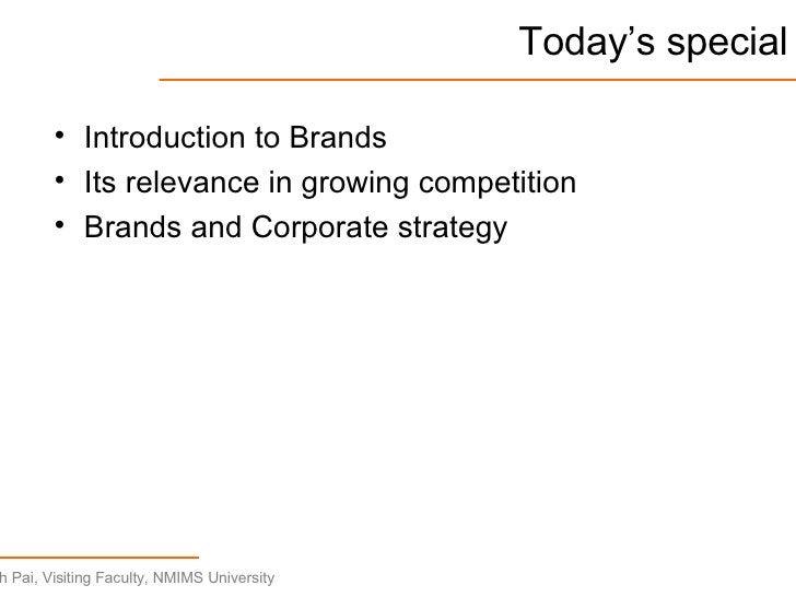 Today's special <ul><li>Introduction to Brands </li></ul><ul><li>Its relevance in growing competition </li></ul><ul><li>Br...